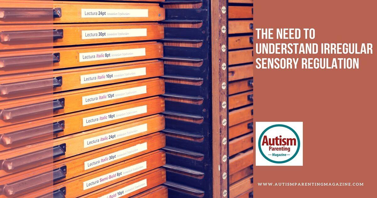 The Need to Understand Irregular Sensory Regulation http://www.autismparentingmagazine.com/understand-irregular-sensory-regulation