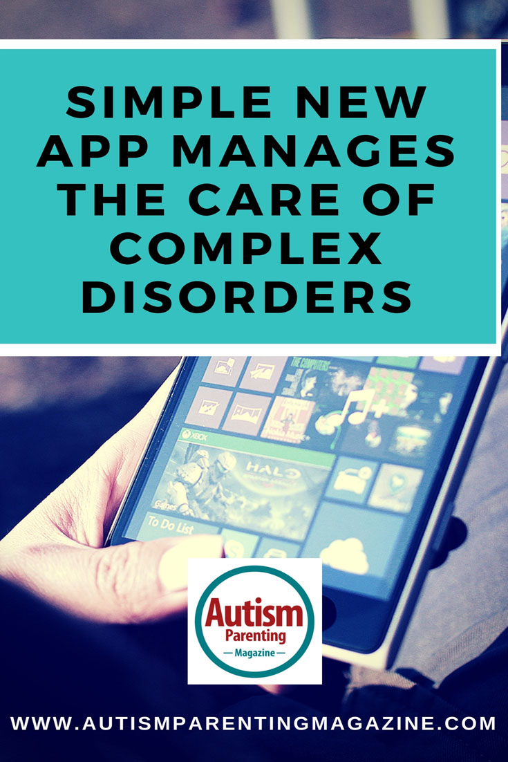 Simple New App Manages the Care of Complex Disorders https://www.autismparentingmagazine.com/app-manages-of-complex-disorders/