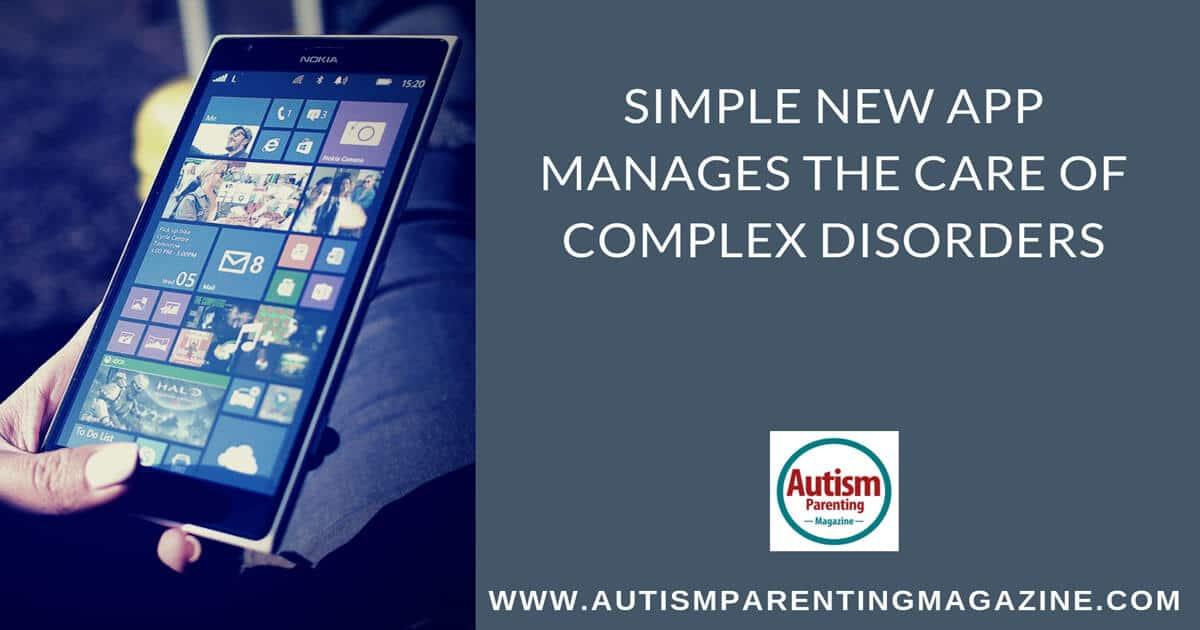 Simple New App Manages the Care of Complex Disorders https://www.autismparentingmagazine.com/app-manages-of-complex-disorders/
