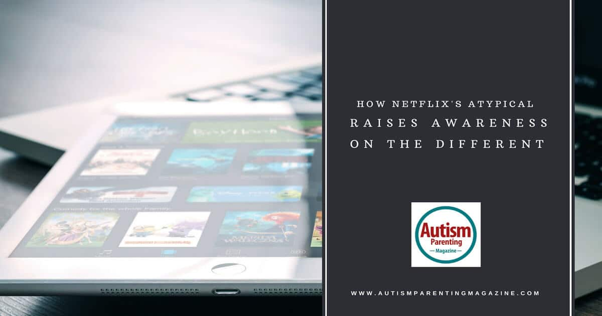 How Netflix's Atypical Raises Awareness On The Different https://www.autismparentingmagazine.com/how-netflixs-atypical-raises-awareness/
