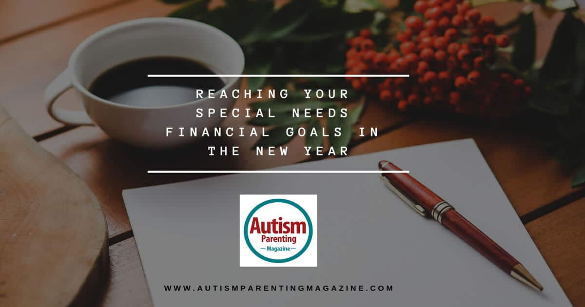 Reaching Your Special Needs Financial Goals in the New Year https://www.autismparentingmagazine.com/reaching-special-needs-financial-goals/