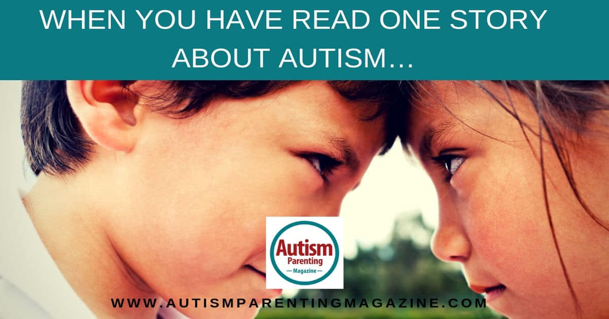 When You Have Read One Story About Autism… https://www.autismparentingmagazine.com/read-one-story-about-autism/