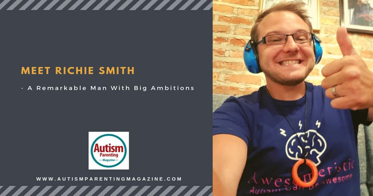 Meet Richie Smith - A Remarkable Man With Big Ambitions https://www.autismparentingmagazine.com/remarkable-man-with-big-ambitions/