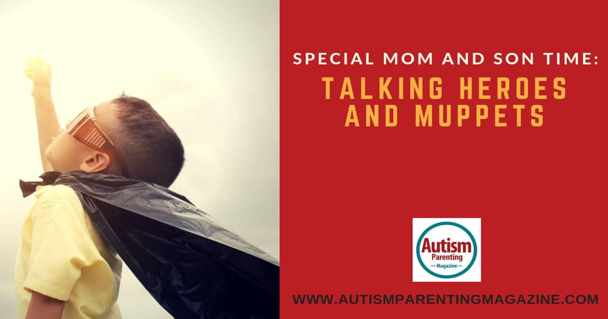Special Mom and Son Time: Talking Heroes and Muppets https://www.autismparentingmagazine.com/spending-special-mom-and-son-time/