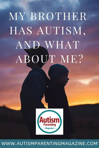 My Brother Has Autism, And What About Me? https://www.autismparentingmagazine.com/autism-brother-what-about-me/