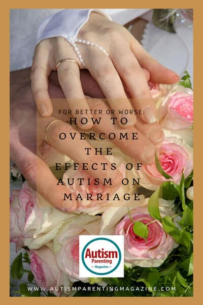 For Better or Worse: How to Overcome the Effects of Autism on Marriage https://www.autismparentingmagazine.com/effects-of-autism-on-marriage/