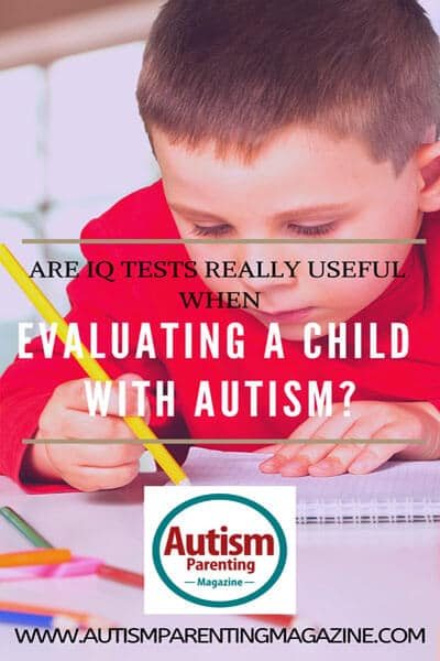 Are IQ Tests Really Useful When Evaluating A Child With Autism? https://www.autismparentingmagazine.com/evaluating-a-child-with-autism/