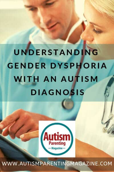Understanding Gender Dysphoria With an Autism Diagnosis https://www.autismparentingmagazine.com/gender-dysphoria-with-autism-diagnosis/