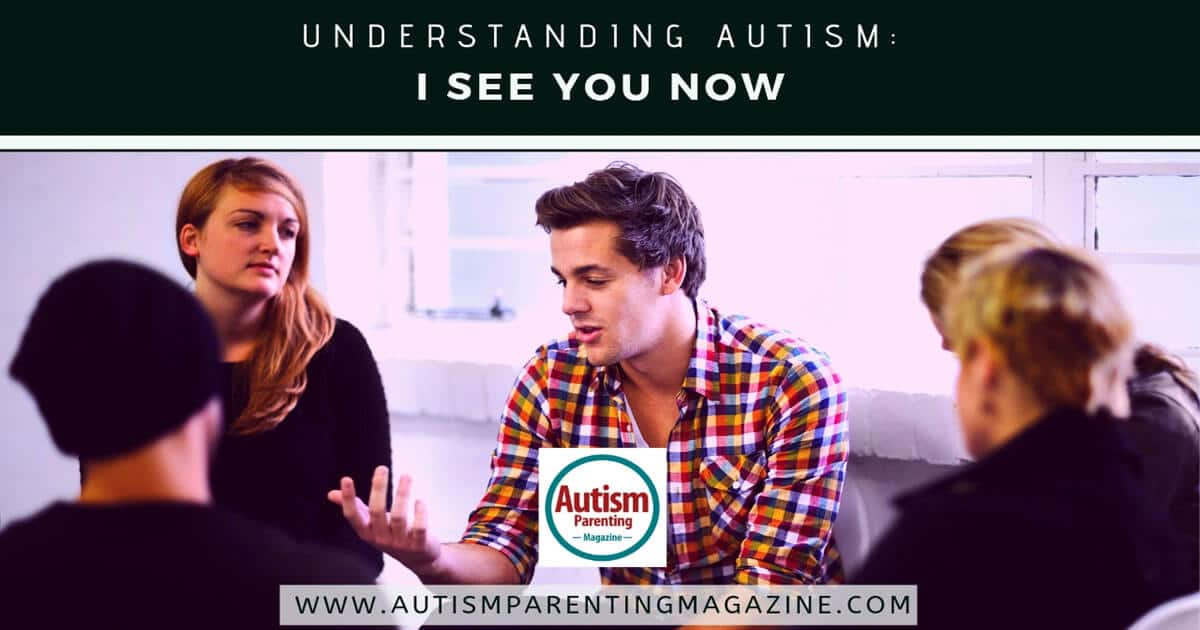 Understanding Autism: I See You Now https://www.autismparentingmagazine.com/understanding-autism-i-see-you/