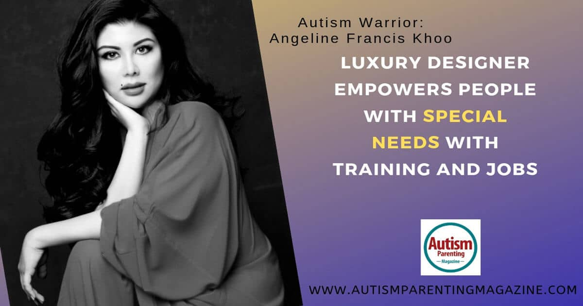 Autism Warrior: Angeline Francis Khoo Luxury Designer Empowers People With Special Needs With Training And Jobs https://www.autismparentingmagazine.com/empowers-people-training-and-jobs/
