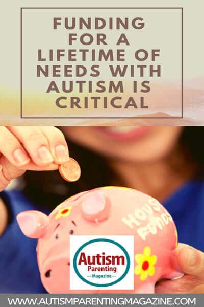 Funding for a Lifetime of Needs With Autism is Critical https://www.autismparentingmagazine.com/funding-lifetime-needs-autism-critical/