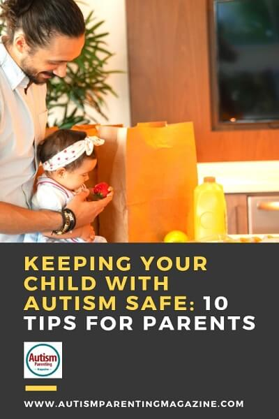 Keeping Your Child with Autism Safe: 10 Tips for Parents https://www.autismparentingmagazine.com/parent-tips-for-autism-safety/