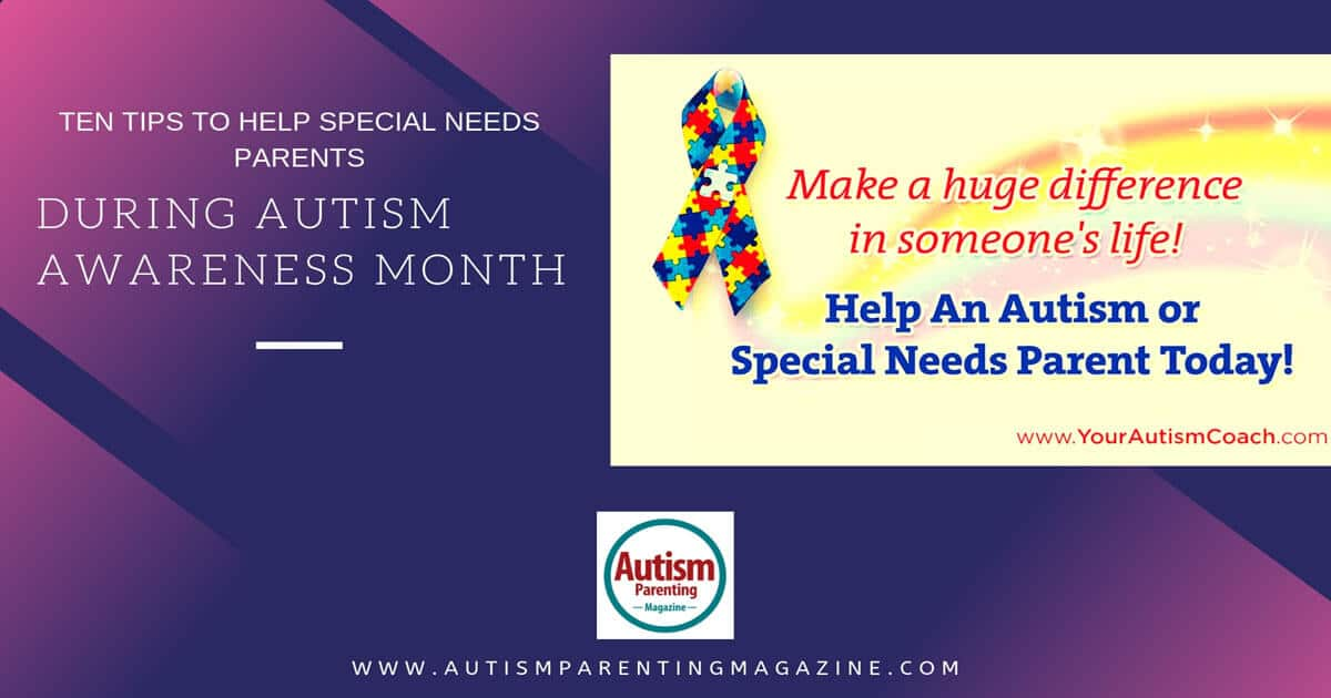 Ten Tips To Help Special Needs Parents During Autism Awareness Month https://www.autismparentingmagazine.com/tips-during-autism-awareness-month/