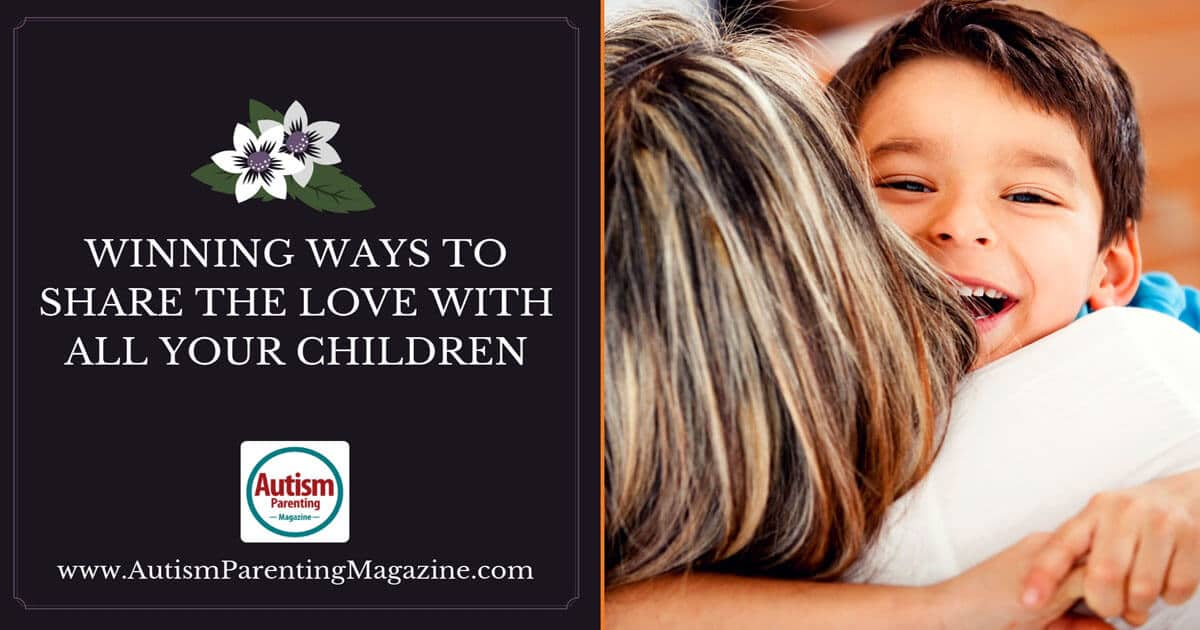 Winning Ways to Share the Love With All Your Children http://www.autismparentingmagazine.com/winning-ways-to-share-love-with-children