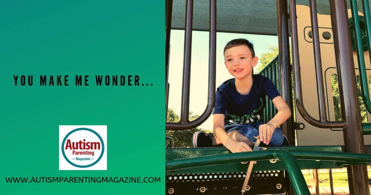 You Make Me Wonder... https://www.autismparentingmagazine.com/you-make-me-wonder/