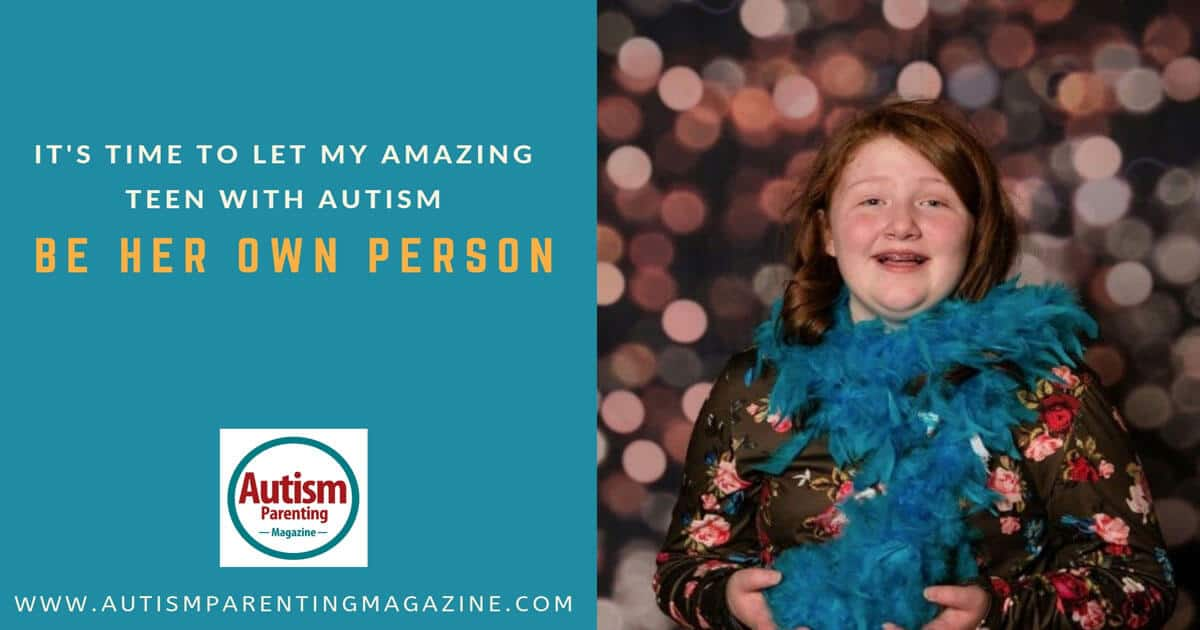It's Time to Let My Amazing Teen with Autism Be Her Own Person https://www.autismparentingmagazine.com/amazing-teen-autism-own-person/