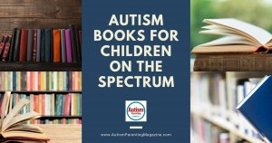 Autism Books for Children on the Spectrum https://www.autismparentingmagazine.com/autism-books-for-children-on-spectrum