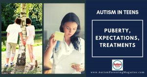 Autism in Teens: Puberty, Expectations, Symptoms, and Treatments
