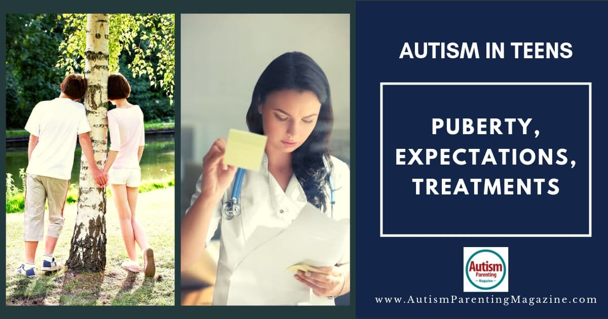 Autism in Teens: Puberty, Expectations, Symptoms, and Treatments https://www.autismparentingmagazine.com/autism-in-teens-puberty-expectations-symptoms