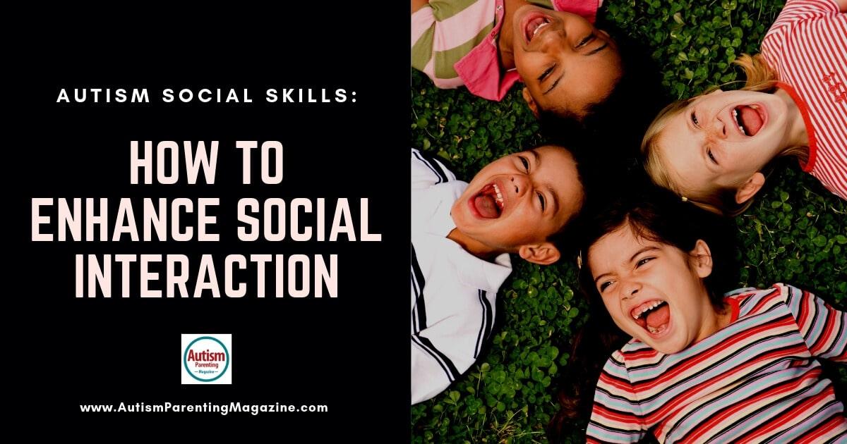 Autism Social Skills: How to Enhance Social Interaction https://www.autismparentingmagazine.com/autism-social-skills/