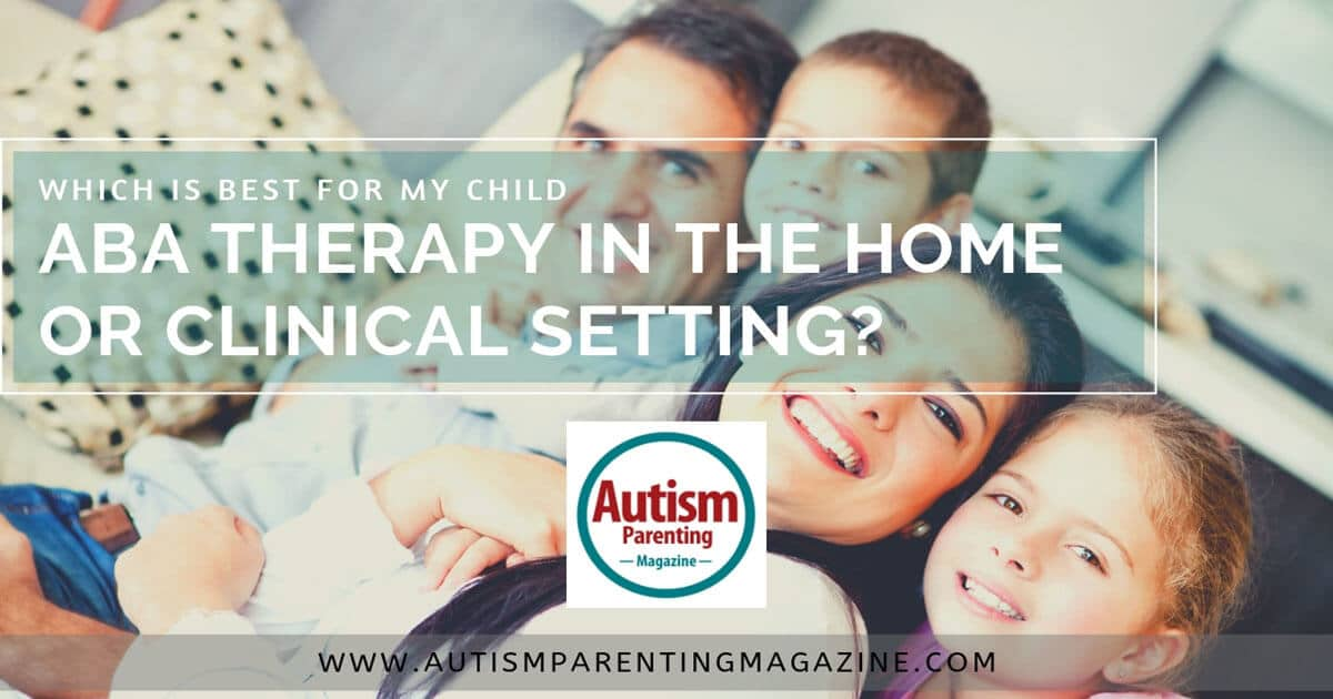 Which Is Best for My Child - ABA Therapy in the Home or Clinical Setting? https://www.autismparentingmagazine.com/best-child-therapy-home-clinical/