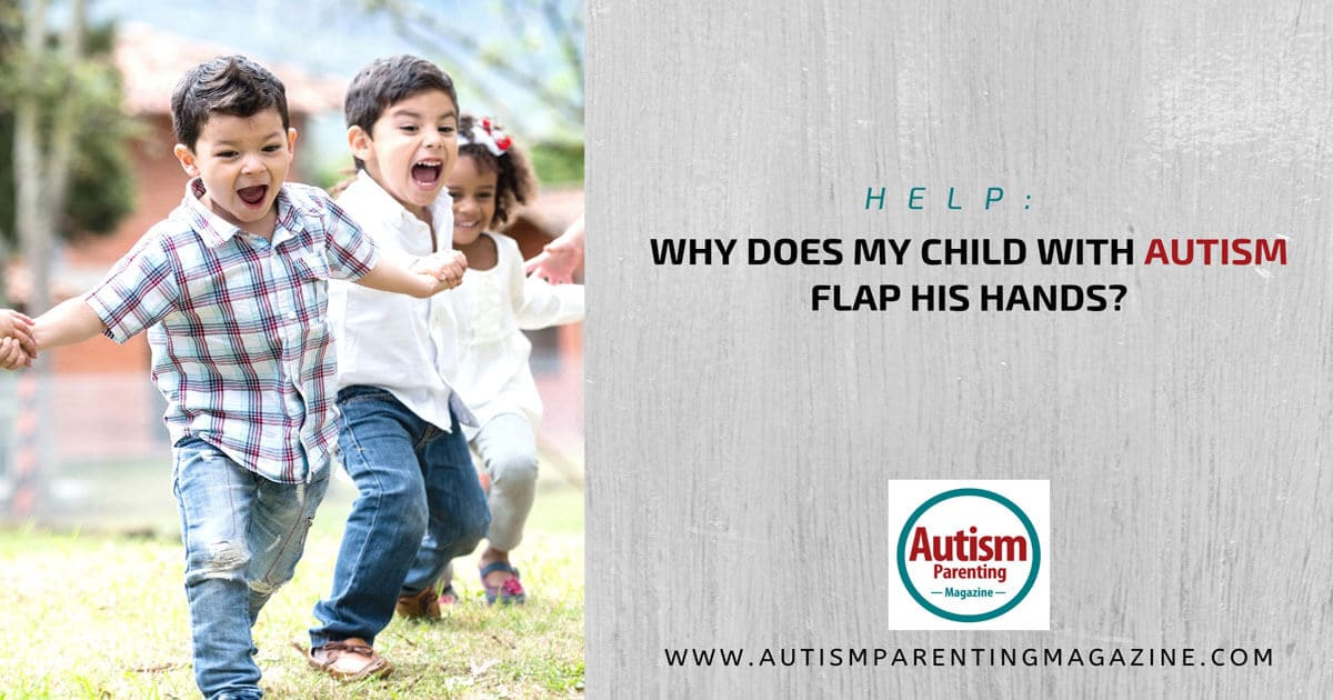 HELP: Why Does My Child With Autism Flap His Hands? https://www.autismparentingmagazine.com/child-with-autism-flap-hands/