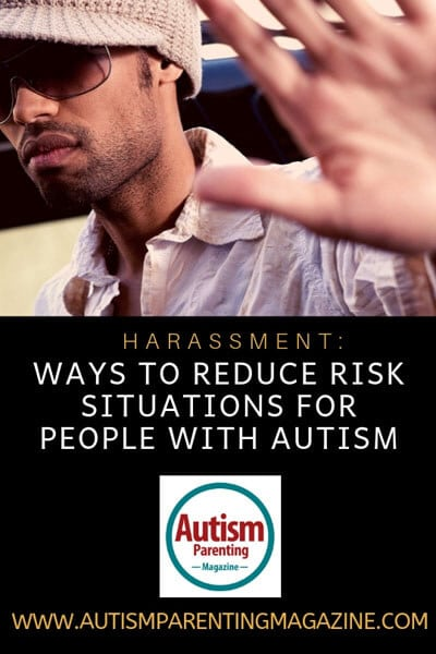 Harassment: Ways to Reduce Risk Situations for People With Autism https://www.autismparentingmagazine.com/harassment-reduce-situations-people-autism/