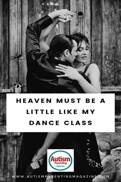 Heaven Must Be a Little Like My Dance Class https://www.autismparentingmagazine.com/heaven-must-like-dance-class/