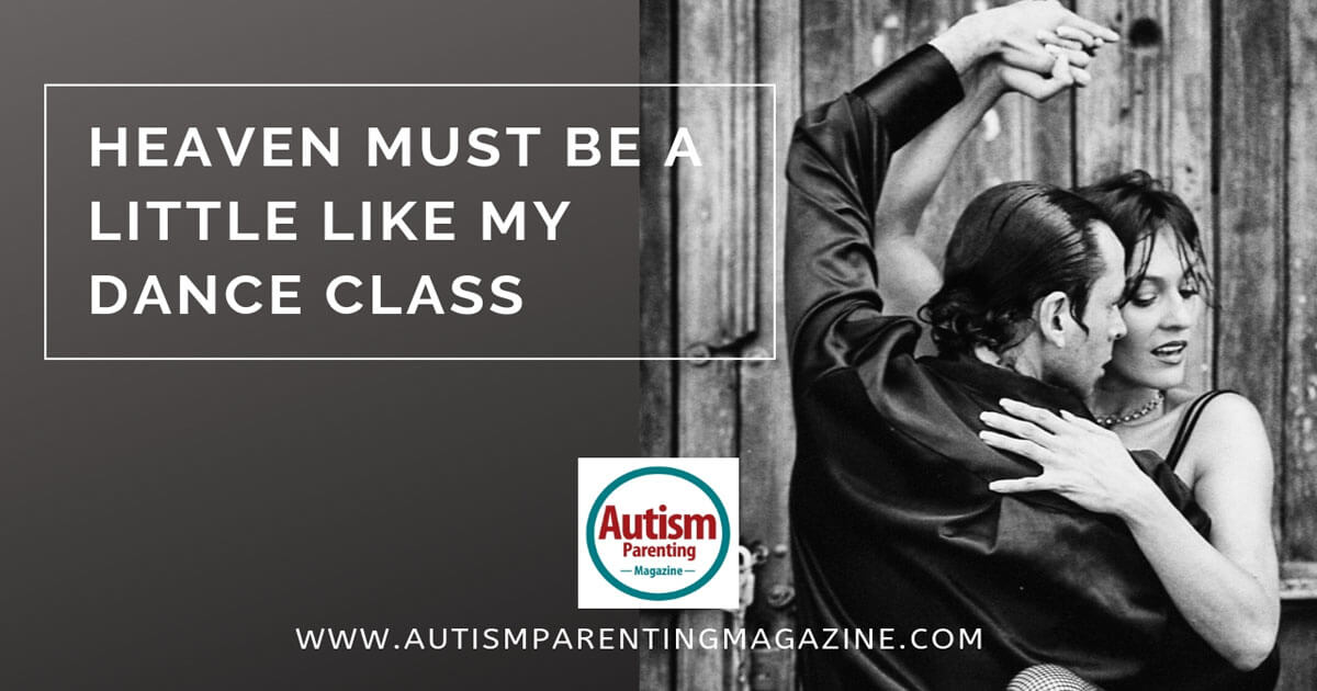 Heaven Must Be a Little Like My Dance Class https://www.autismparentingmagazine.com/heaven-must-like-dance-class/