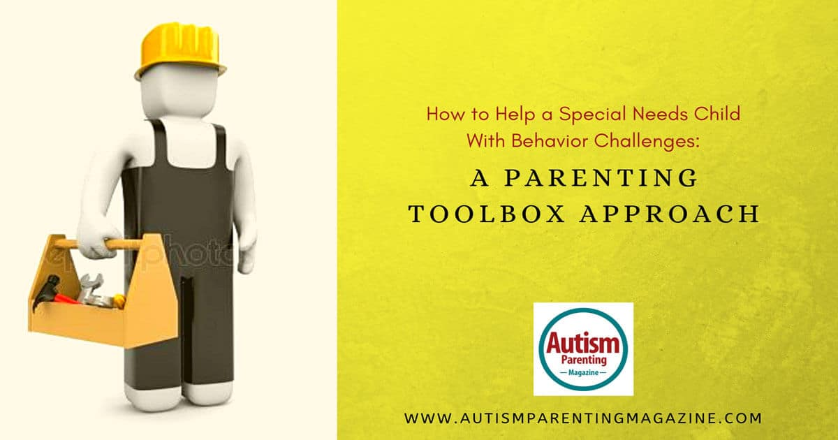 How to Help a Special Needs Child With Behavior Challenges: A Parenting Toolbox Approach https://www.autismparentingmagazine.com/how-behavior-challenges-parenting-approach/