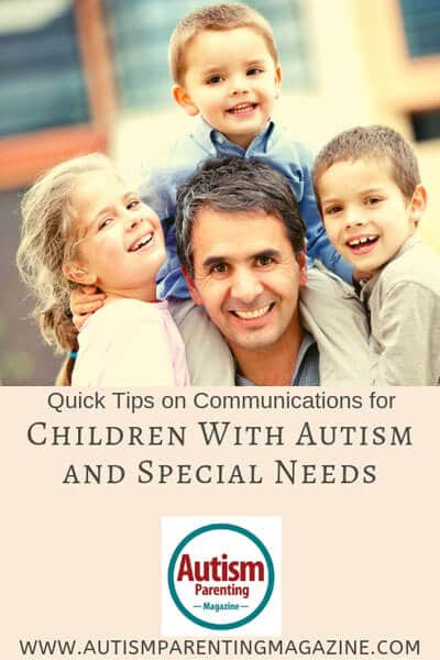 Quick Tips on Communications for Children With Autism and Special Needs https://www.autismparentingmagazine.com/tips-on-communications-with-autism/