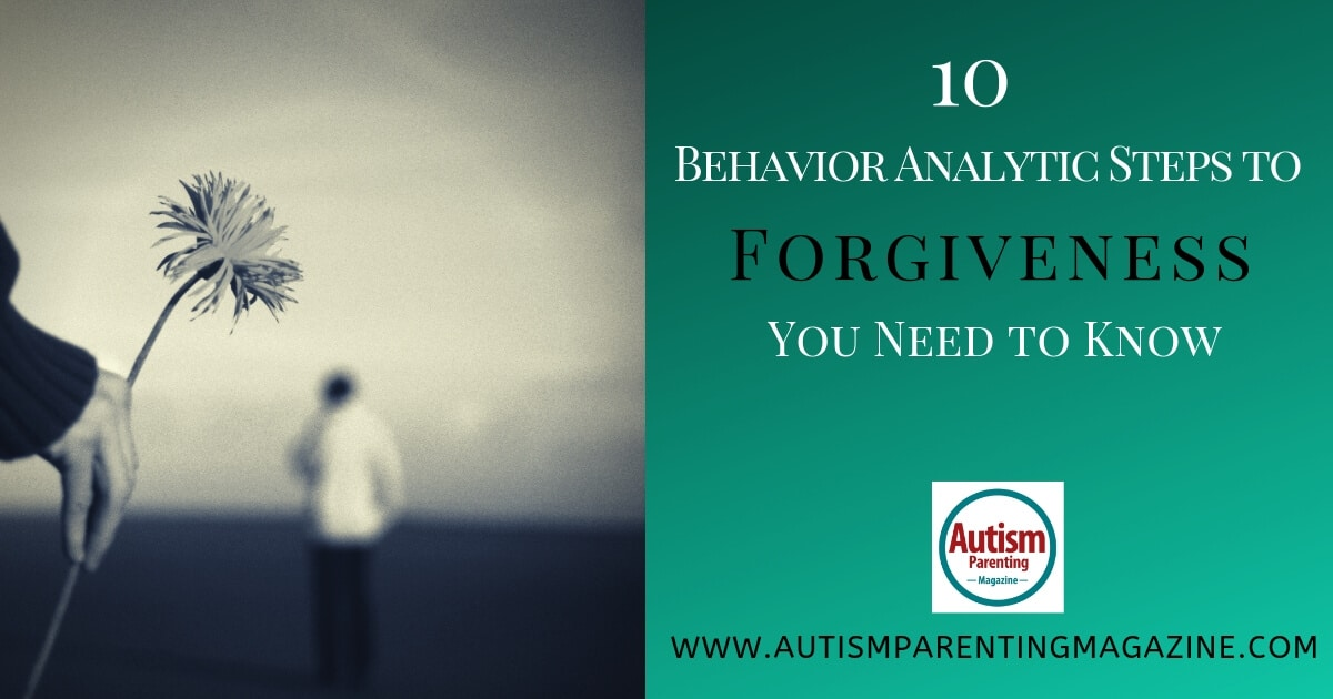 10 Behavior Analytic Steps to Forgiveness You Need to Know https://www.autismparentingmagazine.com/behavior-analytic-forgiveness-to-know/