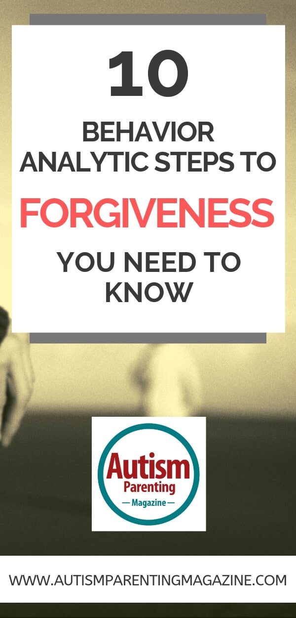 10 Behavior Analytic Steps to Forgiveness You Need to Know https://www.autismparentingmagazine.com/behavior-analytic-forgiveness-to-know/