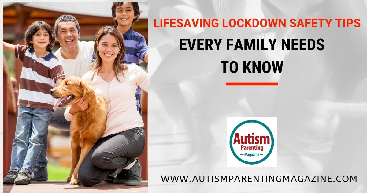Lifesaving Lockdown Safety Tips Every Family Needs to Know https://www.autismparentingmagazine.com/lifesaving-safety-tips-family-know/