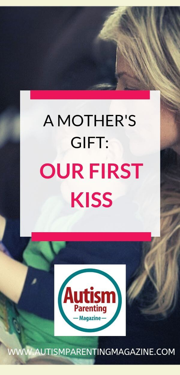A Mother's Gift: Our First Kiss https://www.autismparentingmagazine.com/mothers-gift-our-first-kiss/