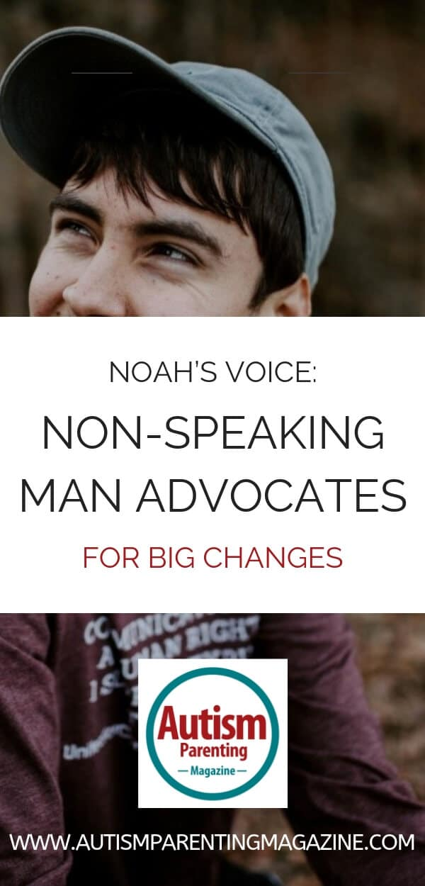 Noah's Voice: Non-Speaking Man Advocates for Big Changes https://www.autismparentingmagazine.com/noah-voice-man-advocates-changes/