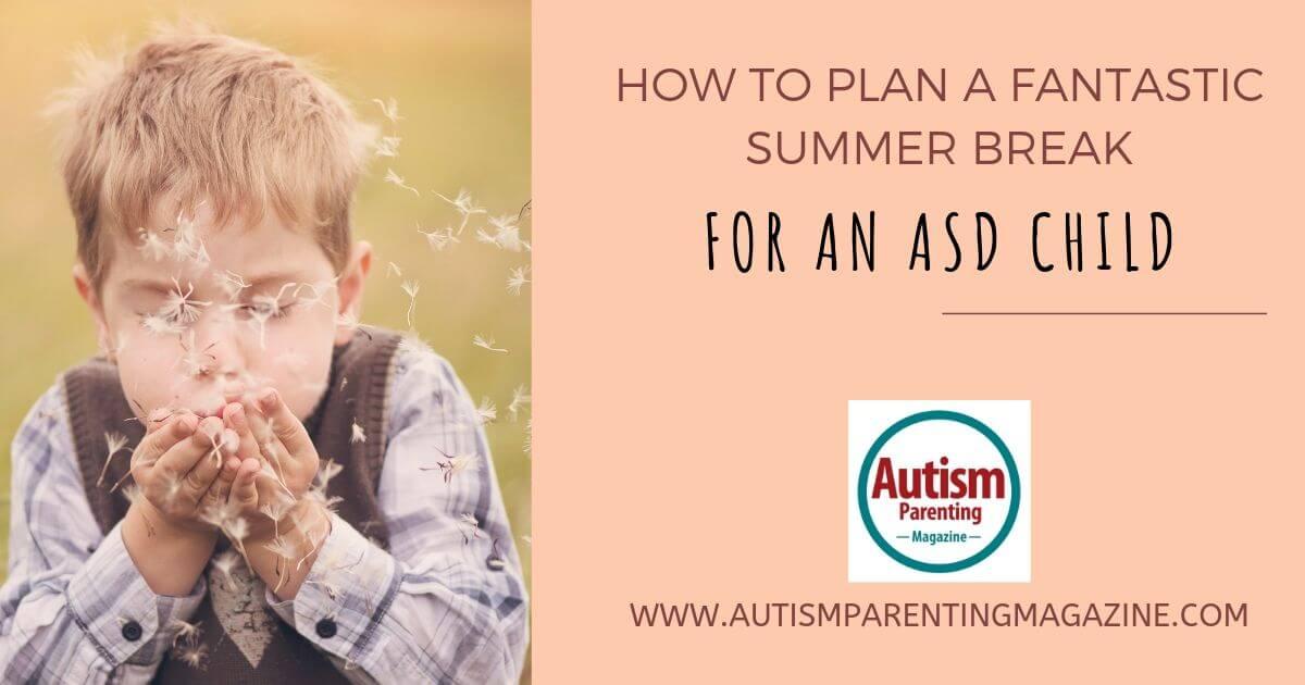 How to Plan a Fantastic Summer Break for an ASD Child https://www.autismparentingmagazine.com/plan-fantastic-summer-break-asd/