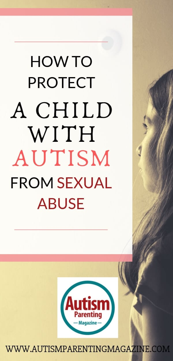 How to Protect a Child With Autism From Sexual Abuse https://www.autismparentingmagazine.com/protect-child-autism-sexual-abuse/