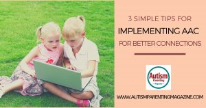 3 Simple Tips For Implementing AAC for Better Connections https://www.autismparentingmagazine.com/simple-tips-implementing-better-connections/