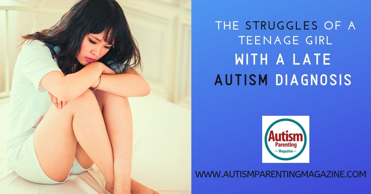 The Struggles of a Teenage Girl With a Late Autism Diagnosis https://www.autismparentingmagazine.com/struggles-teenage-girl-autism-diagnosis/