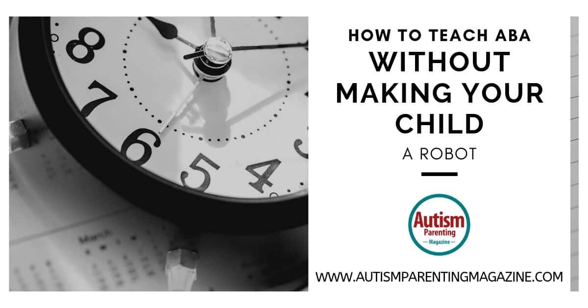 How to Teach ABA Without Making Your Child a Robot https://www.autismparentingmagazine.com/teach-without-making-child-robot/