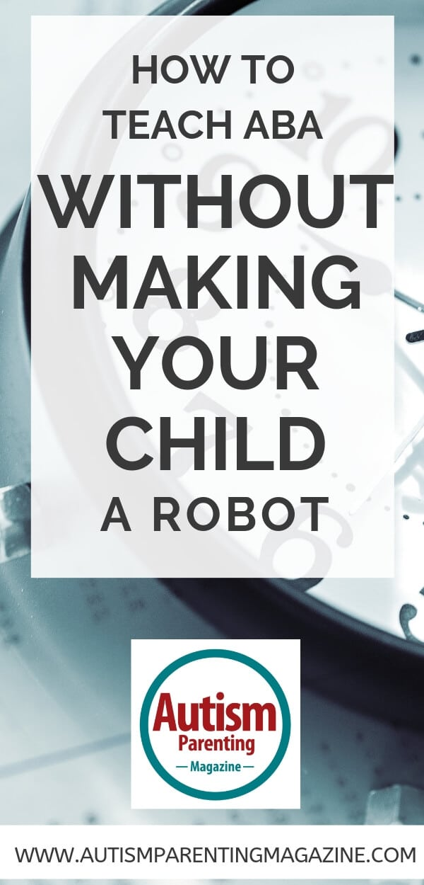 How to Teach ABA Without Making Your Child a Robot - Autism