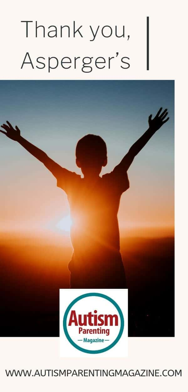 Thank you, Asperger's https://www.autismparentingmagazine.com/thank-you-aspergers/