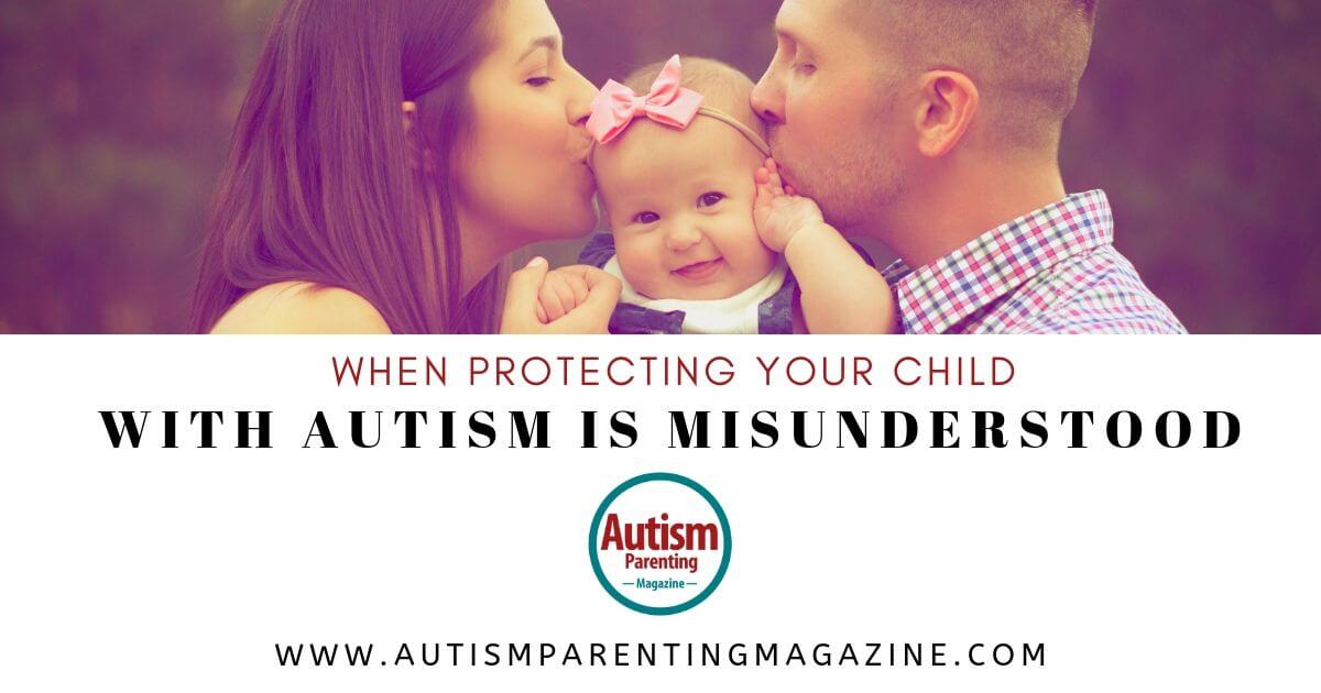 When Protecting Your Child With Autism Is Misunderstood https://www.autismparentingmagazine.com/when-protecting-child-autism-misunderstood/