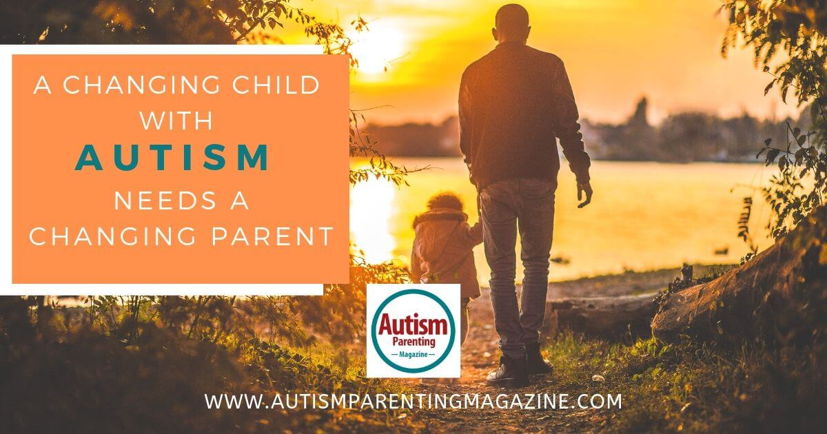 A Changing Child With Autism Needs a Changing Parent https://www.autismparentingmagazine.com/changing-child-autism-needs-parent/