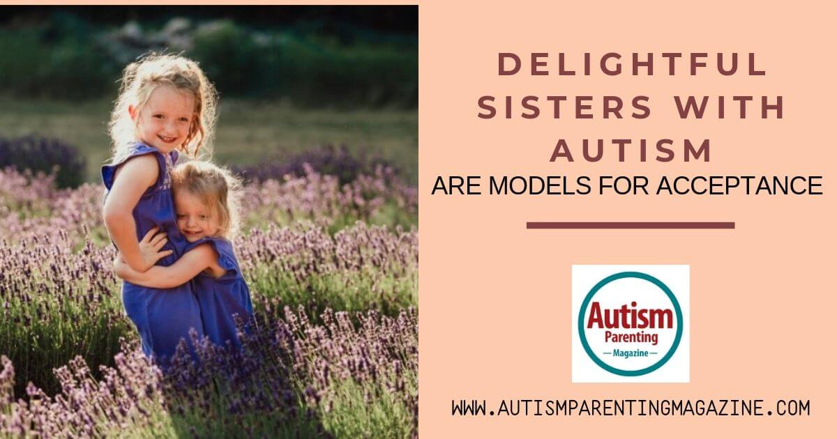 Delightful Sisters With Autism Are Models for Acceptance https://www.autismparentingmagazine.com/delightful-sisters-autism-models-acceptance/