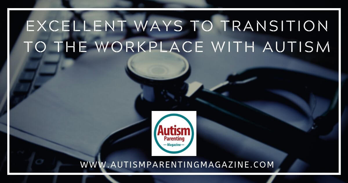Excellent Ways to Transition to the Workplace With Autism https://www.autismparentingmagazine.com/excellent-ways-transition-workplace-autism/