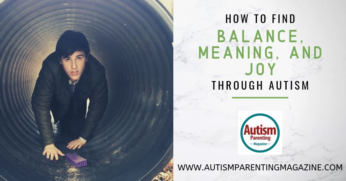 How To Find Balance, Meaning, and Joy Through Autism https://www.autismparentingmagazine.com/find-balance-meaning-joy-autism/