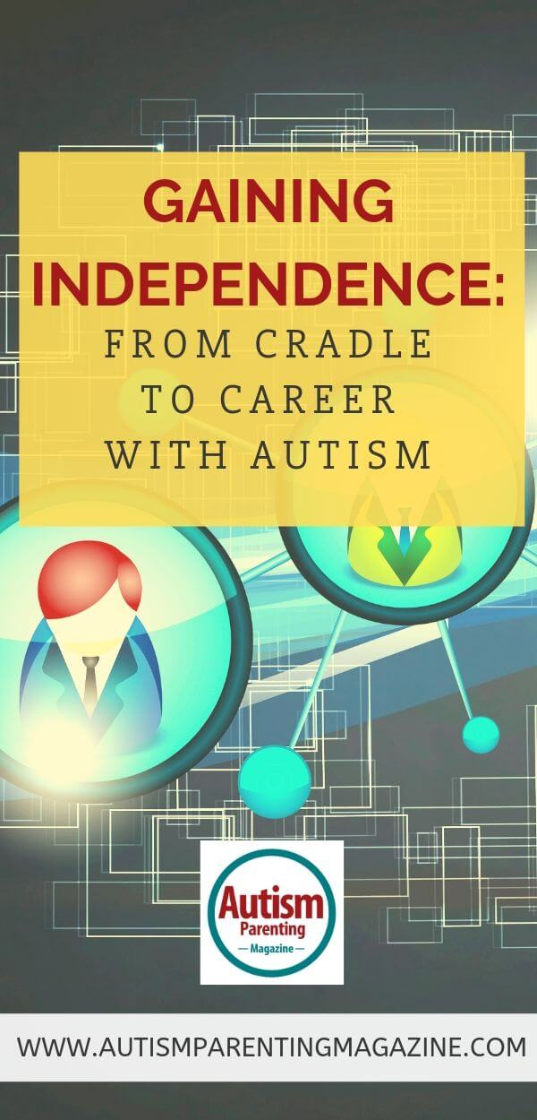 Gaining Independence: From Cradle to Career With Autism https://www.autismparentingmagazine.com/gaining-independence-career-with-autism/