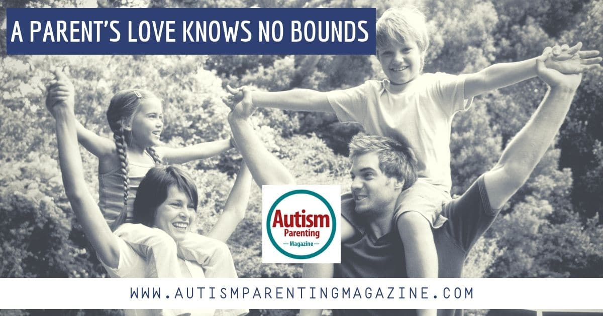 A Parent's Love Knows No Bounds https://www.autismparentingmagazine.com/parents-love-knows-no-bounds/